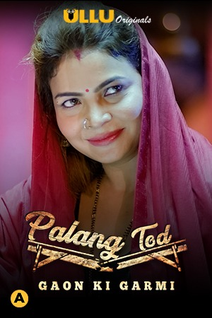 Palang Tod ( Gaon Ki Garmi ) 2021 Hindi Ullu App 720p HDRip 460MB x264