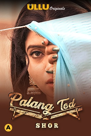 Palang Tod ( Shor ) 2021 Hindi Ullu App 720p HDRip 300MB x264