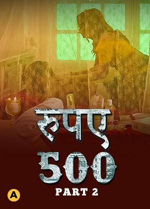 Rupya 500 Part 2 (2021) Complete Hindi Series 720p | 480p WEB-HD x264