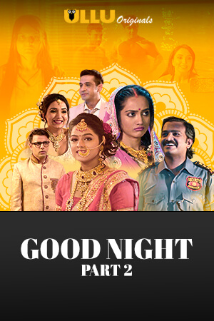 Good Night S01 Part 2 2021 Ullu Hindi Web Series 720p HDRip 420MB x264