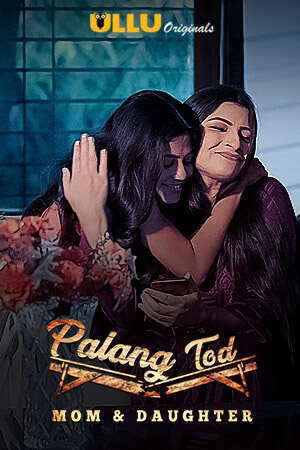 Palang Tod ( Mom & Daughter ) 2020 Ullu Hindi 720p HDRip 330MB x264