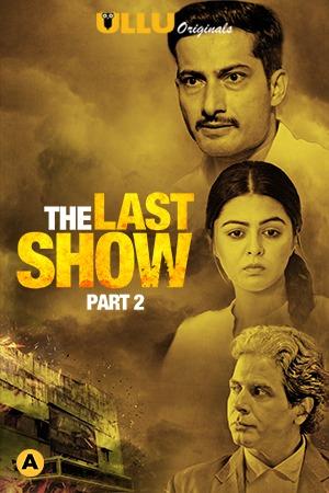 The Last Show Part 2 (2021) Ullu Complete Hindi Series WEB-HD x264