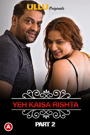 Yeh Kaisa Rishta ( CharmSukh ) Part 2 2021 Hindi Series 720p | 480p WEB-HD x264